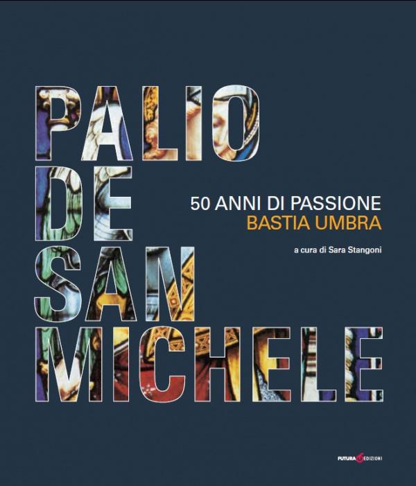 VOLUME Palio de San Michele. 50 anni di passione